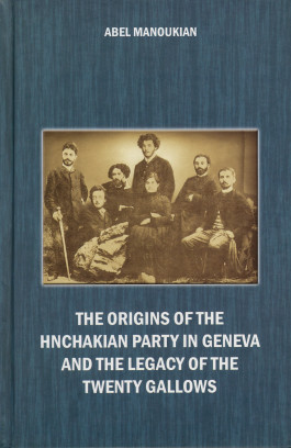Origins of the Hnchakian Party in Geneva and the Legacy of the Twenty Gallows, The