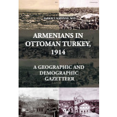 Armenians in Ottoman Tukrey, 1914: A Geographic and Demographic Gazetteer