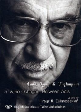 Vahe Oshagan: Between Acts