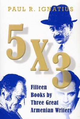 5 x 3: Fifteen Books by Three Great Armenian Writers