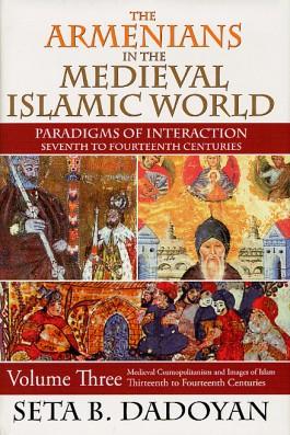 Armenians in the Medieval Islamic World, The, Volume Tnree