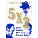 5 x 3: Fifteen Books by Three Great Armenian Writers